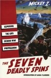 The Seven Deadly Spins: Exposing the Lies Behind War Propaganda - Mickey Z