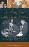 Anything Your Little Heart Desires: An American Family Story - Patricia Bosworth