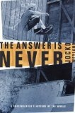 The Answer Is Never: A Skateboarder\'s History of the World - Jocko Weyland