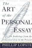 The Art of the Personal Essay: An Anthology from the Classical Era to the Present - Phillip Lopate