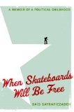 When Skateboards Will Be Free: A Memoir of a Political Childhood - Said Sayrafiezadeh