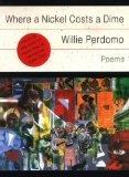 Where a Nickel Costs a Dime: Poems - Willie Perdomo